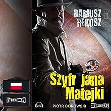 Szyfr Jana Matejki (       UNABRIDGED) by Dariusz Rekosz Narrated by Piotr Borowski