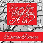 Do You Know What Time It Is? | Denise Renner