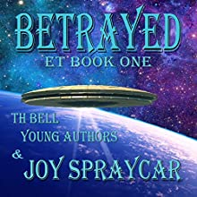 Betrayed: ET, Book 1 Audiobook by Joy Spraycar, Sarandon Doutre, Aspen Burnett, Maddie Peer, Taryn Rasmussen, Chase Hulet, Asilyn Seiber Narrated by John Dzwonkowski