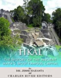 Tikal: The History of the Ancient Maya's Famous Capital