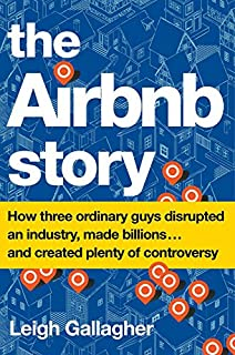 Book Cover: The Airbnb Story: How Three Ordinary Guys Disrupted an Industry, Made Billions . . . and Created Plenty of Controversy