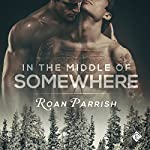 In the Middle of Somewhere: Middle of Somewhere, Book 1 | Roan Parrish