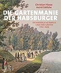 Die Gartenmanie der Habsburger: Die k...
