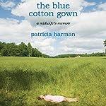 The Blue Cotton Gown: A Midwife's Memoir | Patricia Harman