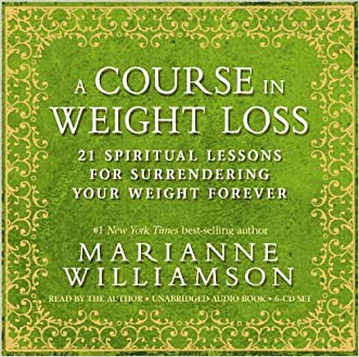A Course In Weight Loss 6-CD: 21 Spiritual Lessons for Surrendering Your Weight Forever written by Marianne Williamson