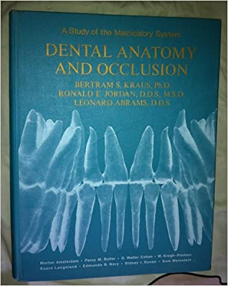 Dental Anatomy and Occlusion, a Study of the Masticatory System written by PhD. Bertram S. Kraus