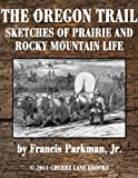 The Oregon Trail: Sketches of Prairie and Rocky-Mountain Life [Illustrated]