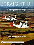 img - for By Steve Markman Straight Up: A History of Vertical Flight (Schiffer Military/Aviation History) [Paperback] book / textbook / text book