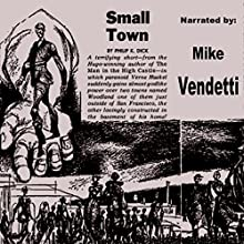 Small Town (       UNABRIDGED) by Philip K. Dick Narrated by Mike Vendetti