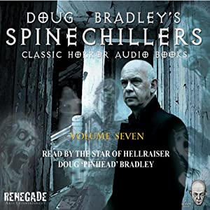 Doug Bradley's Spinechillers, Volume Seven: Classic Horror Short Stories | [Edgar Allan Poe, Arthur Conan Doyle, Ambrose Bierce, Arthur Machen, M. R. James]