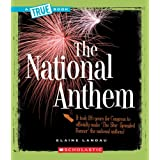 The National Anthem (True Books: American History) ~ Elaine Landau