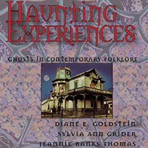 Haunting Experiences: Ghosts in Contemporary Folklore | [Diane Goldstein, Sylvia Grider, Jeannie Banks Thomas]