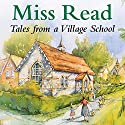 Tales from a Village School Audiobook by  Miss Read Narrated by Sian Phillips