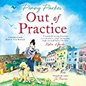 Out of Practice Audiobook by Penny Parkes Narrated by Anna Bentinck
