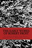 The Early Works of Robert Frost: Featuring The Road Not Taken, Birches, After Apple-Picking, Mending Wall and more!