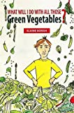 img - for What Will I Do with All Those Green Vegetables by Elaine Borish (2011-07-07) book / textbook / text book