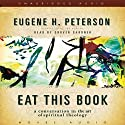 Eat This Book: A Conversation on the Art of Spiritual Reading (       UNABRIDGED) by Eugene H. Peterson Narrated by Grover Gardner
