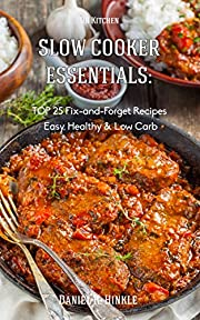 Slow Cooker Essentials:  TOP 25 Fix-and-Forget Recipes (Easy, Low Carb, Healthy) now With Chicken and Soups!