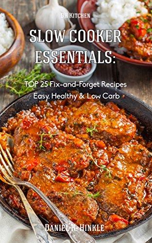 Slow Cooker Essentials:  TOP 25 Fix-and-Forget Recipes (Easy, Low Carb, Healthy) now With Chicken and Soups! by Daniel Hinkle