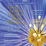 Living the Spiritual Principles of Health and Well-Being |  John-Roger, DSS,Paul Kaye, DSS