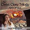 Acts of God: The Christ Clone Trilogy - Book Three (       UNABRIDGED) by James BeauSeigneur Narrated by Kevin O'Brien