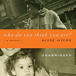 Who Do You Think You Are?: A Memoir | [Alyse Myers]