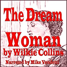 The Dream Woman (       UNABRIDGED) by Wilkie Collins Narrated by Mike Vendetti