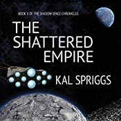 The Shattered Empire: The Shadow Space Chronicles, Book 2 | Kal Spriggs