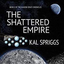 The Shattered Empire: The Shadow Space Chronicles, Book 2 Audiobook by Kal Spriggs Narrated by Eric G. Dove
