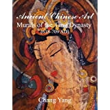 Ancient Chinese Art: Murals of the Tang Dynasty (618-709 Ad)