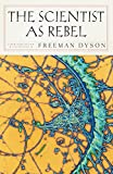 Freeman J. Dyson The Scientist as Rebel (New York Review Books Collection) (New York Review Collections)