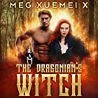 The Dragonian's Witch: The First Witch, Book 1 Hörbuch von Meg Xuemei X Gesprochen von:  Kate Marcin, Punch Audio