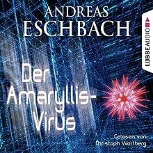 Der Amaryllis-Virus Hörbuch von Andreas Eschbach Gesprochen von: Christoph Wortberg