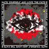 HATE YOURSELF AND LOVE THE FATE