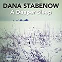 A Deeper Sleep (       UNABRIDGED) by Dana Stabenow Narrated by Regina Reagan