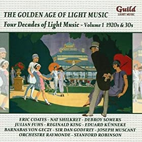 The Golden Age of Light Music: Four Decades of Light Music - Volume I 1920s & 30s