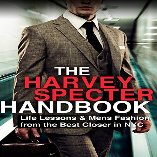 The Harvey Specter Handbook: Life Lessons & Mens Fashion from the Best Closer in NYC, by S. Rothschild