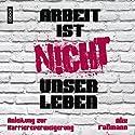 Arbeit ist nicht unser Leben: Anleitung zur Karriereverweigerung Hörbuch von Alix Faßmann Gesprochen von: Jo Kern