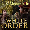 The White Order: Saga of Recluce, Book 8 Audiobook by L. E. Modesitt, Jr. Narrated by Kirby Heyborne