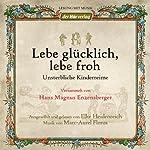 Lebe glücklich, lebe froh: Unsterbliche Kinderreime | Hans Magnus Enzensberger