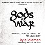 Gods at War: Defeating the Idols that Battle for Your Heart | Kyle Idleman