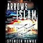 The Arrows of Islam: Ari Cohen Series, Book 1 | Spencer Hawke