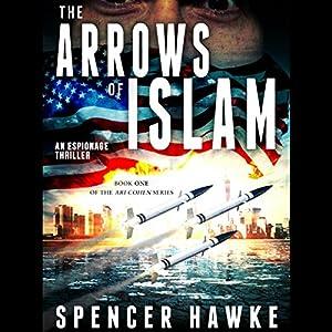 The Arrows of Islam: Ari Cohen Series, Book 1 Hörbuch von Spencer Hawke Gesprochen von: Spencer Hawke
