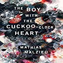 The Boy with the Cuckoo-Clock Heart: A Novel Audiobook by Mathias Malzieu, Sarah Ardizzone (translator) Narrated by Jim Dale