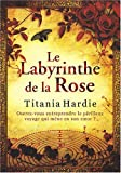 echange, troc Titania Hardie - Le Labyrinthe de la Rose