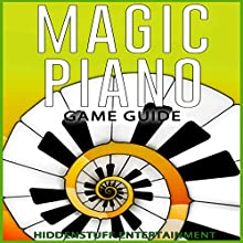 Magic Piano Game Guide (       UNABRIDGED) by HiddenStuff Entertainment Narrated by Steve Ryan