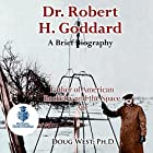 Dr. Robert H. Goddard: A Brief Biography: Father of American Rocketry and the Space Age: 30 Minute Book Series, 21 Hörbuch von Doug West Gesprochen von: Gregory Diehl