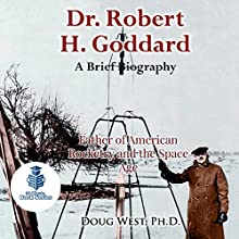 Dr. Robert H. Goddard: A Brief Biography: Father of American Rocketry and the Space Age: 30 Minute Book Series, 21 | Livre audio Auteur(s) : Doug West Narrateur(s) : Gregory Diehl