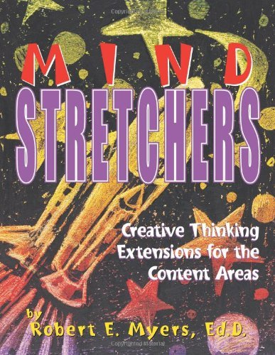 mind-stretchers-creative-thinking-extensions-for-the-content-areas-by-robert-myers-2001-03-01