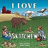 I Love Saskatchewan